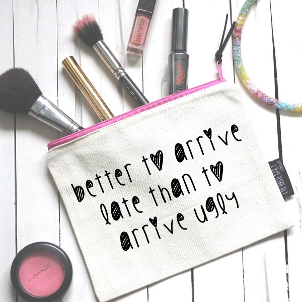 Make-Up Bag Better to arrive late...